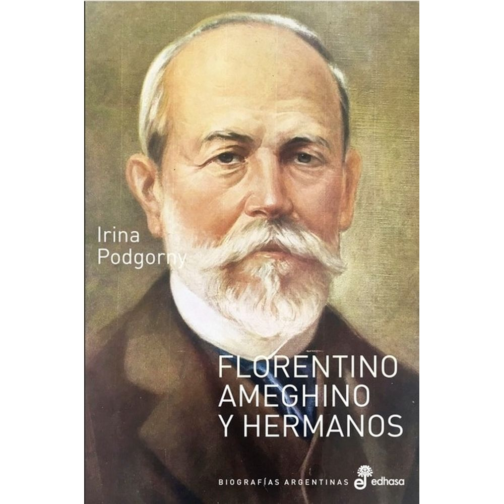 LIBRO FLORENTINO AMEGHINO Y HERMANOS - IRINA PODGORNY - SBS Librerias